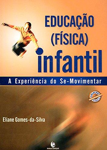 Educação (Física) Infantil - a Experiência do Se-Movimentar, livro de Eliane Gomes-da-Silva