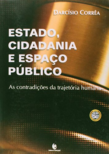 Estado, Cidadania e Espaço Público - As Contradições da Trajetória Humana, livro de Darcísio Corrêa