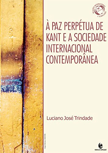 À Paz Perpétua de Kant e a Sociedade Internacional Contemporânea, livro de Luciano José Trindade