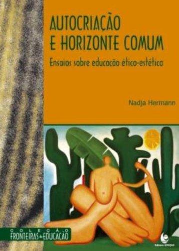 Autocriação e Horizonte Comum - Ensaios Sobre Educação Ético-Estética, livro de Nadja Hermann