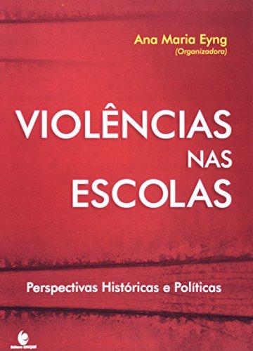 Violências nas escolas - Perspectivas históricas e políticas, livro de Ana Maria Eyng (Org.)