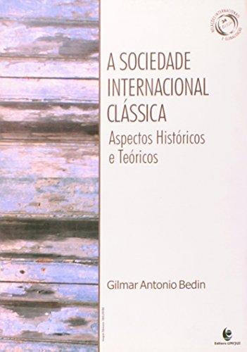 A Sociedade Internacional Clássica - Aspectos Históricos e Teóricos, livro de Gilmar Antonio Bedin