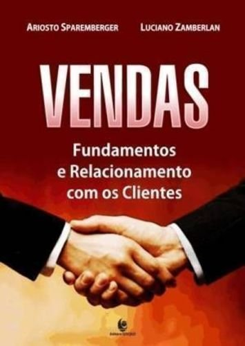 Vendas - Fundamentos e Relacionamento com os Clientes, livro de Ariosto Sparemberger e Luciano Zamberlan
