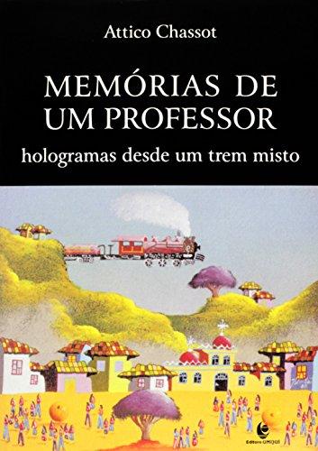 Memórias de Um Professor - hologramas desde um trem misto, livro de Attico Chassot