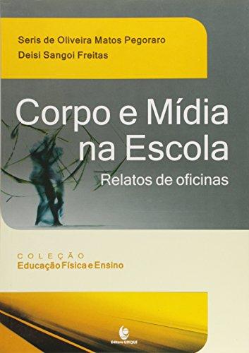 Corpo e Mídia na Escola - Relatos de Oficinas, livro de Seris de Oliveira Matos Pegoraro e Deisi Sangoi Freitas