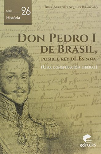 DON PEDRO I DE BRASIL, POSIBLE REY DE ESPANHA, livro de BRAZ A. BRANCATO