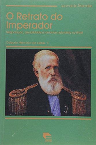 Retrato Do Imperador, O - Negociacao, Sexualidade E Romance Naturalist, livro de Leonardo Mendes