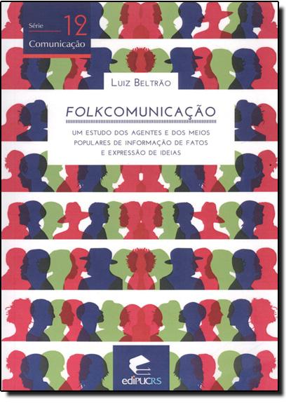 FOLKCOMUNICAÇÃO: UM ESTUDO DOS AGENTES E DOS MEIOS POPULARES DE INFORMAÇÃO DE FATOS E EXPRESSÃO DE IDÉIAS, livro de LUIZ BELTRÃO