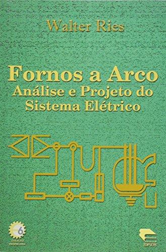Fornos a Arco. Análise e Projeto do Sistema Elétrico, livro de Walter Ries