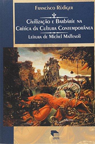 Civilização e Barbárie na Crítica da Cultura Contemporânea, livro de Francisco Rüdiger