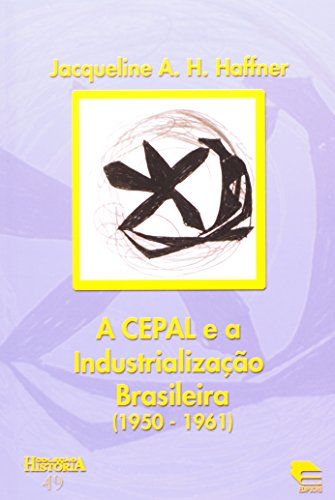 A Cepal E A Industrialização Brasileira - Coleção História, livro de Jacqueline A. H. Haffner