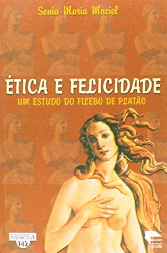 Ética e Felicidade. Um Estudo do Filebo de Platão - Coleção Filosofia 142, livro de Sônia Maria Maciel