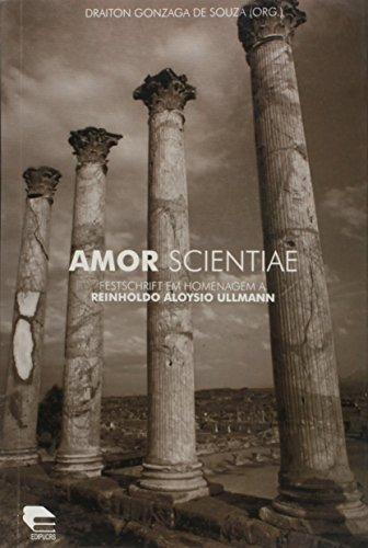 Amor Scientae. Festschrift em Homenagem a Reinholdo Aloysio Ullmann, livro de Draiton Gonzaga de Souza