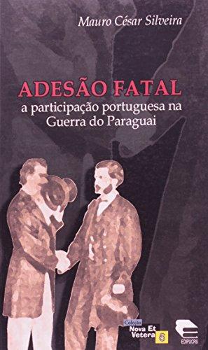 A Adesão Fatal. Participação Portuguesa na Guerra do Paraguai, livro de Nice da Silveira