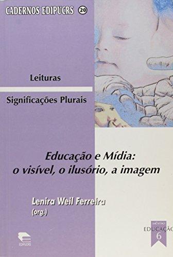Educacao E Midia - O Visivel, O Ilusorio, A Imagem - Leituras - Signif, livro de Lenira Weil Ferreira