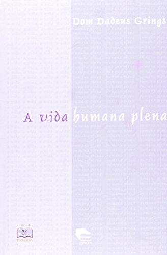 A Vida Humana Plena, livro de Dom Dadeus Grings
