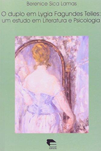Duplo Em Lygia Fagundes Telles - Um Estudo Em Literatura E Psicologia, livro de Berenice Sica Lamas