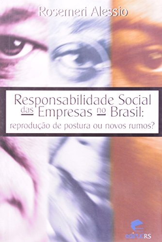 Responsabilidade Social Das Empresas No Brasil. Reprodução De Postura Ou Novos Rumos?, livro de Rosemeri Alessio