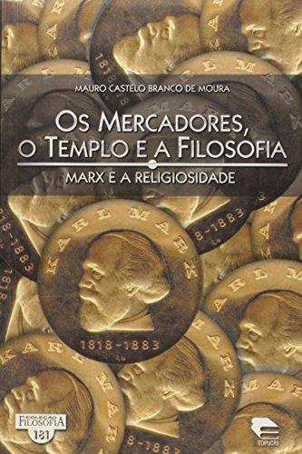 Os Mercadores, o Templo e a Filosofia. Marx e a Religiosidade, livro de Mauro Castelo Branco de Moura