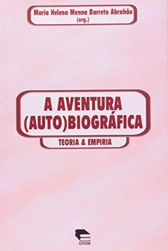 A Aventura (Auto)Biográfica. Teoria e Empiria, livro de Maria Helena Menna Barreto Abrahão