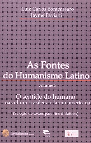 As Fontes Do Humanismo Latino. O Sentido Do Humano - Volume 3, livro de Jayme Paviani^Luiz Carlos Bombassaro