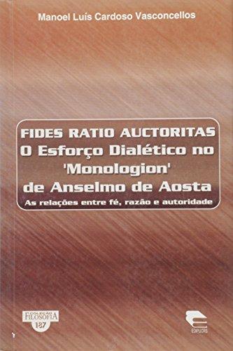 Fides Ratio Auctoritas - O Esforco Dialetico No Monologion, livro de Manoel Luis Cardoso Vasconcellos