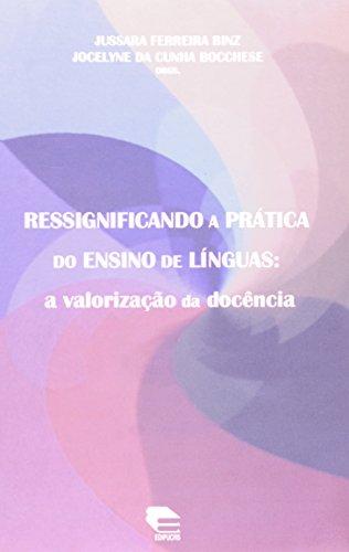 Ressignificando A Prática Do Ensino De Línguas. A Valorização Da Docência, livro de Jussara Ferreira Binz