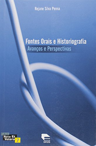 Fontes Orais E Historiografia - Avancos E Perspectivas, livro de