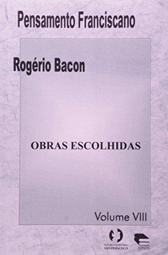 Obras Escolhidas - Coleção Pensamento Franciscano. Volume 8, livro de Rogerio Bacon