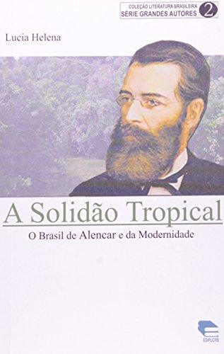 A Solidao Tropical. O Brasil De Alencar E Da Modernidade, livro de Lucia Helena