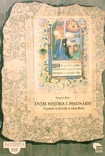 Entre História e Imaginário. O Passado da Filosofia na Idade Media, livro de Gregorio Piaia