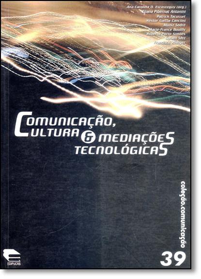 Comunicação, Cultura & Mediações Tecnológicas - Coleção Comunicação 39, livro de Ana Carolina D. Escosteguy