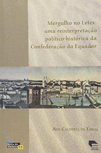 Mergulho no Letes. Uma Reinterpretação Político-Histórica da Confederação do Equador, livro de Talden Farias