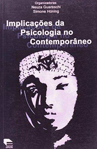 Implicações da psicologia no contemporâneo, livro de Neuza Guareschi, Simone Hüning (Orgs.)