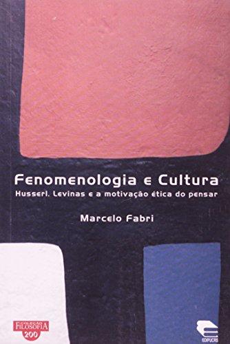 Fenomenologia e Cultura. Husserl, Levinas e a Motivação Ética do Pensar, livro de Marcelo Fabri