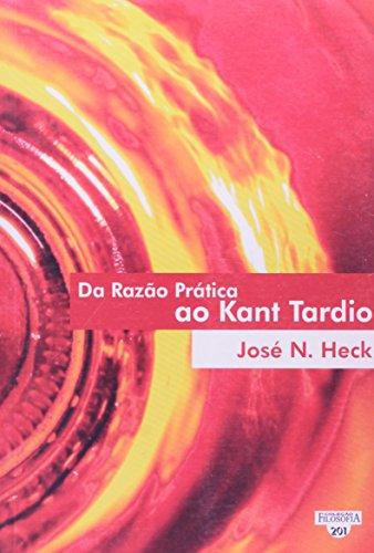Da Razão Prática Ao Kant Tardio - Coleção Filosofia, livro de José Heck