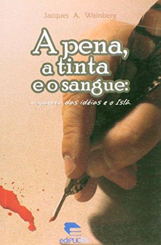 A Pena, A Tinta E O Sangue: A Guerra Das Ideias E O Isla, livro de Jacques Alkalai Wainberg
