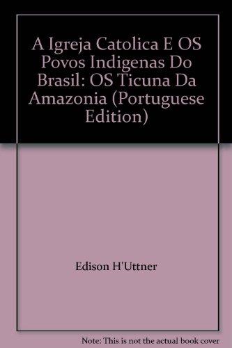 A Igreja Católica e os povos indígenas do Brasil: os Ticunas da Amazônia, livro de Édson Hüttner