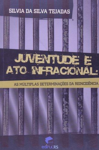 Juventude e Ato Infracional: as múltiplas determinações da reincidência, livro de Silvia da Silva Tejadas