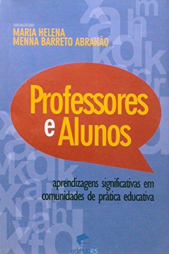 Professores e alunos: Aprendizagens Significativas em Comunidades de Prática Educativa, livro de Maria Helena Menna Barreto Abrahão (Org.)