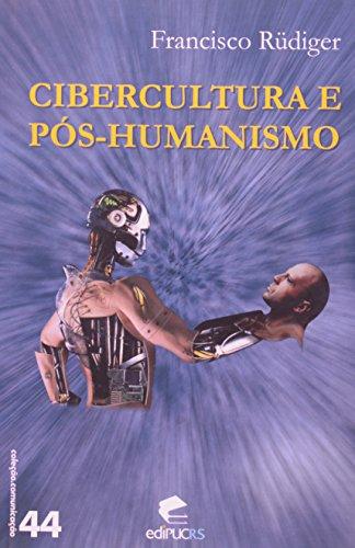Cibercultura e Pós-Humanismo, livro de Francisco Rüdiger