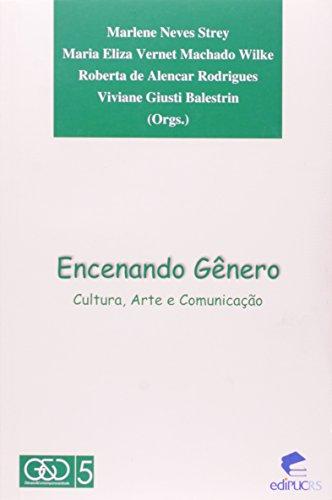 Encenando Genero - Coleção Genero E Contemporâneidade. Volume 5, livro de Viviane Giusti Balestrin, Roberta Alencar Rodrigues, Marlene Neves Strey, Maria Eliza Vernet Wilke