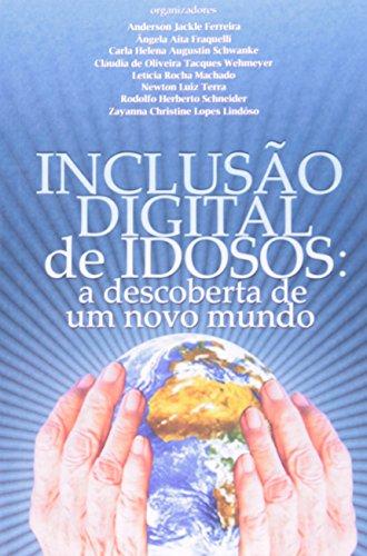 Inclusão Digital De Idosos. A Descoberta De Um Novo Mundo, livro de Carla Helena Augustin Shawanke