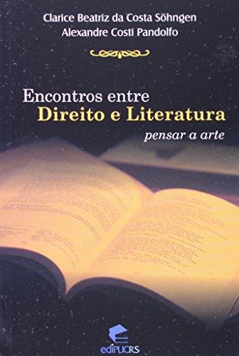 Encontros Entre Direito e Literatura. Pensar a Arte, livro de Clarice Beatriz da Costa Söhngen, Alexandre Costi Pandolfo