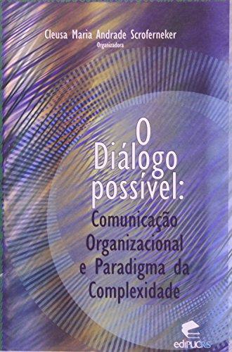 O Dialogo Possível. Comunicação Organizacional E Paradigma Da Complexidade, livro de Cleusa Maria Andrade Scroferneker