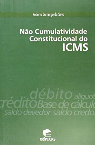 NÃO CUMULATIVIDADE CONSTITUCIONAL DO ICMS, livro de ROBERTO CAMARGO DA SILVA