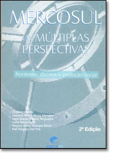 Mercosul Em Multiplas Perspectivas: Fronteiras, Direitos e Proteção Social, livro de Wilson Batista Mendes