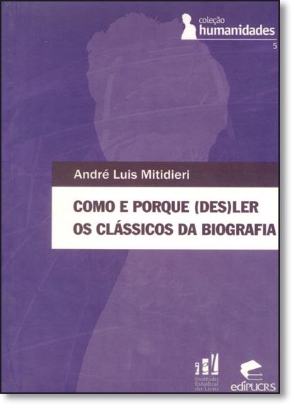 COMO E PORQUE (DES)LER OS CLÁSSICOS DA BIOGRAFIA, livro de ANDRÉ LUIS MITIDIERI
