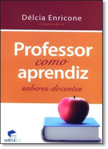 Professor como Aprendiz - Saberes Docentes, livro de Délcia Enricone