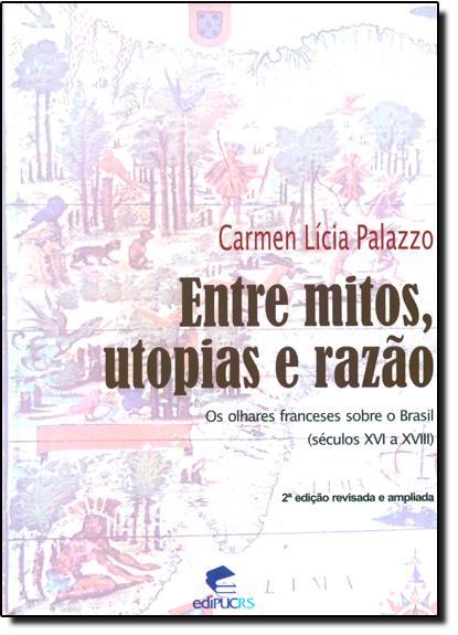 ENTRE MITOS, UTOPIAS E RAZÃO, livro de CARMEN LÍCIA PALAZZO